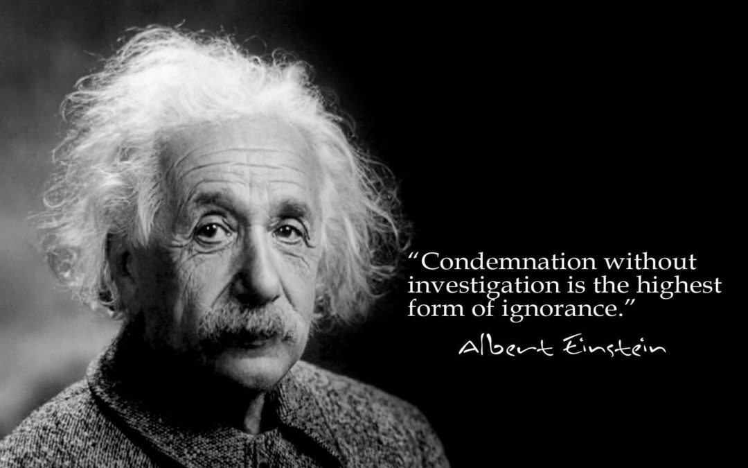 Condemnation without investigation is the highest form of ignorance